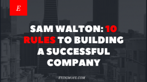 Sam Walton: 10 Rules to Building a Successful Company