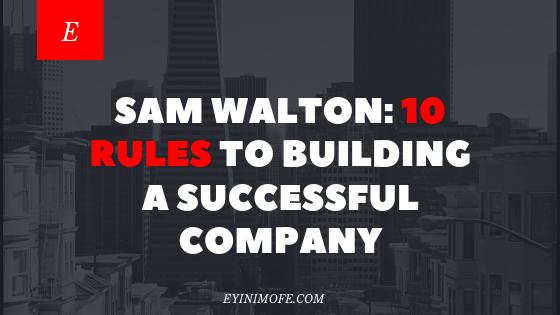 Sam Walton: 10 Rules to Building a Successful Company