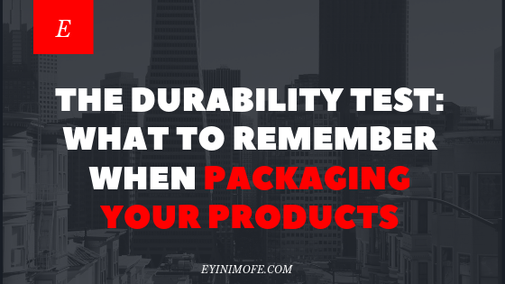 The Durability Test: What to remember when packaging your products