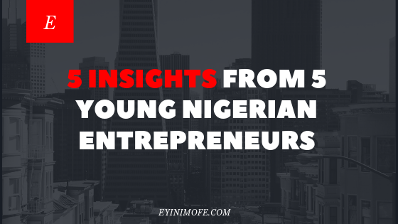5 Insights from 5 young Nigerian Entrepreneurs