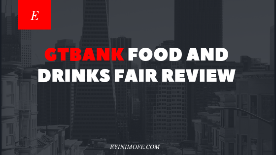 GTBank food and drinks fair review