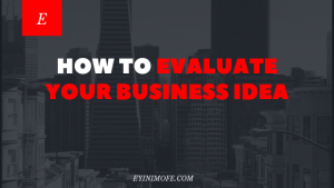 How to evaluate your Business Idea