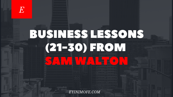 Business lessons (21-30) from Sam Walton