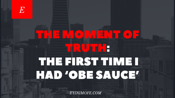The Moment of Truth: The first time I had 'Obe sauce'