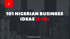 101 Nigerian Business Ideas (1-10)