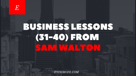 Business lessons (31-40) from Sam Walton