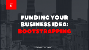 Funding your business idea: Bootstrapping