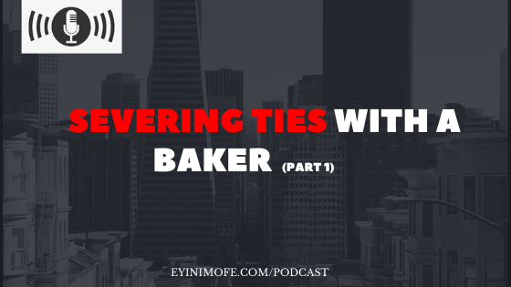 Severing ties with a Baker (Part 1)