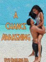 A chance awakening by Uyu Darling Ita